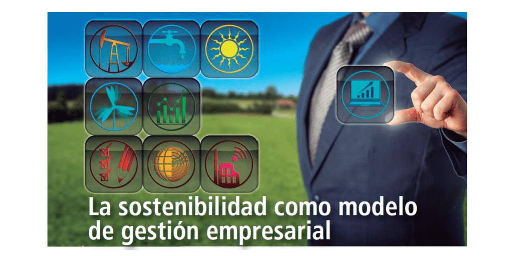 La sostenibilidad como modelo de gestión empresarial